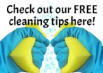 Check out our FREE cleaning tips here